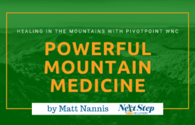 Healing Addictions in the Mountains - Venturing Into Recovery with PIVOTPoint WNC and Next Step