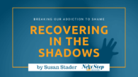 Recovering in the Shadows - Breaking Our Addiction to Shame Post Header
