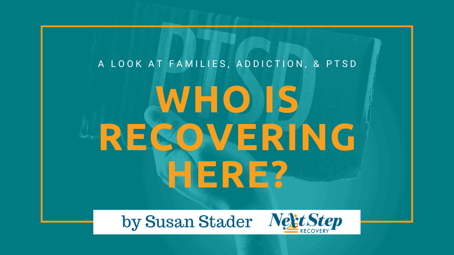 Who Is REALLY Recovering Here - Families, Addiction, and PTSD Blog Header