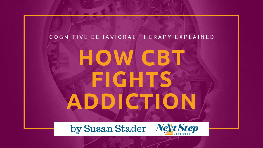 Cognitive Behavior Therapy Addiction Recovery Programs - - What You Need to Know: What Is? How It Works? How to Choose? Best for Who?