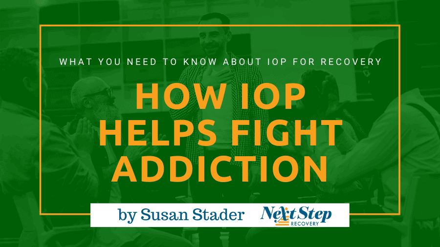 IOP Addiction Recovery Program - All You Need to Know: What Is? How to Choose? How It Works? Best for Who?
